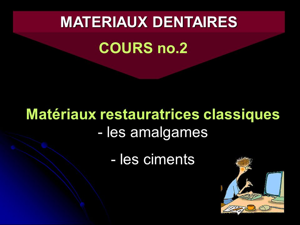 1 MATERIAUX DENTAIRES COURS no.2 Matériaux restauratrices classiques - les amalgames - les ciments