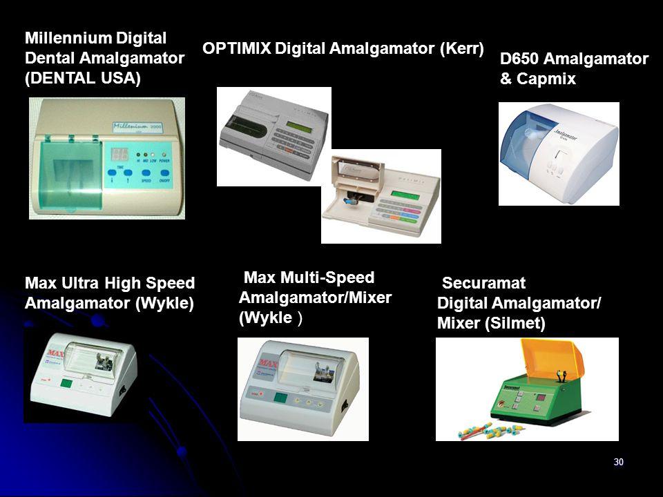 30 OPTIMIX Digital Amalgamator (Kerr) Millennium Digital Dental Amalgamator (DENTAL USA) Max Ultra High Speed Amalgamator (Wykle) Max Multi-Speed Amal
