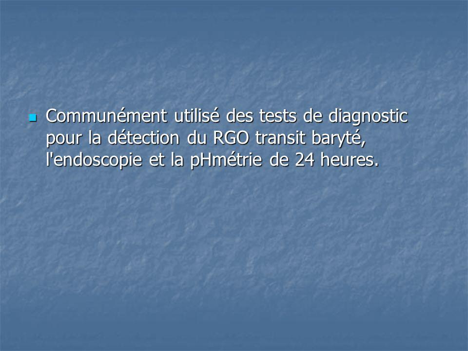 Communément utilisé des tests de diagnostic pour la détection du RGO transit baryté, l'endoscopie et la pHmétrie de 24 heures. Communément utilisé des