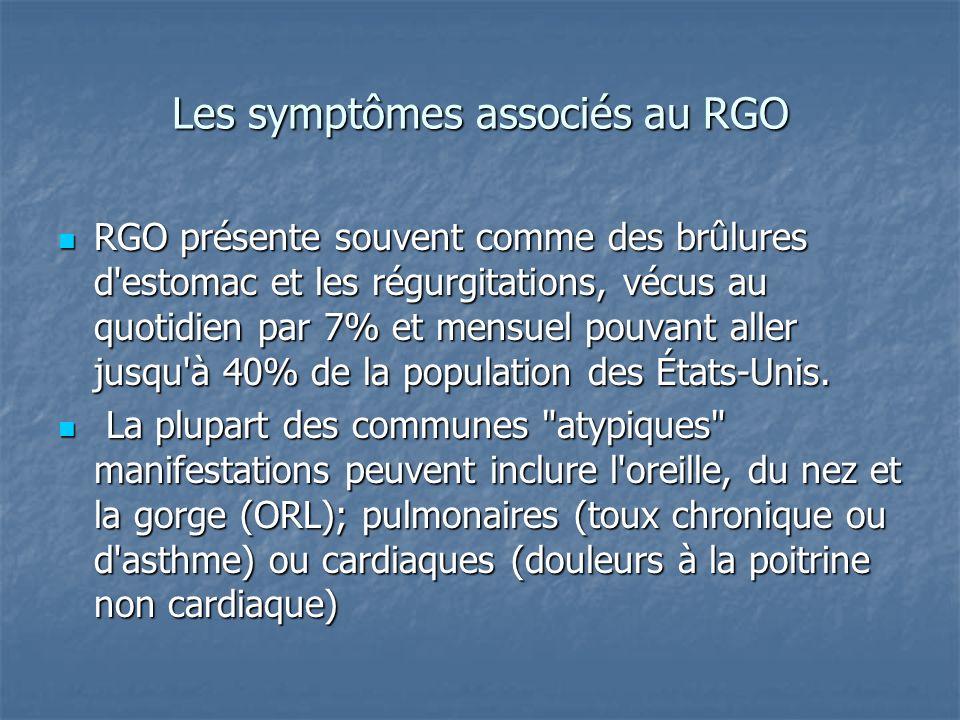 Les symptômes associés au RGO RGO présente souvent comme des brûlures d estomac et les régurgitations, vécus au quotidien par 7% et mensuel pouvant aller jusqu à 40% de la population des États-Unis.