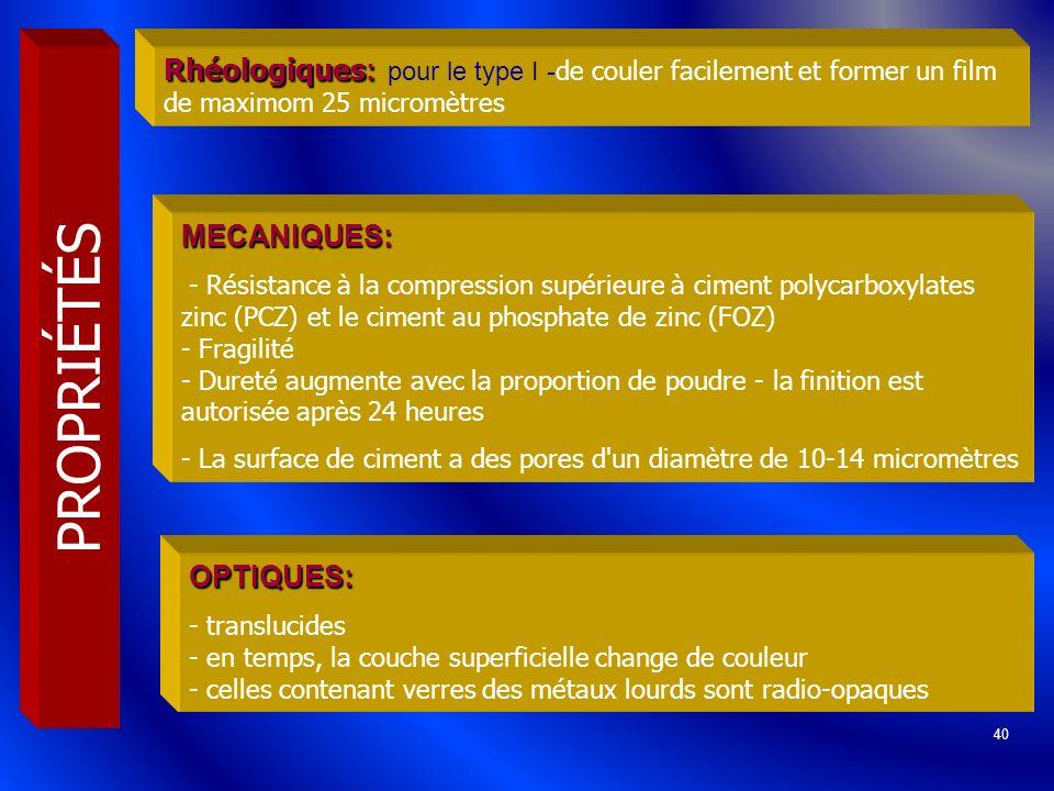 40 PROPRIÉTÉS Rhéologiques : Rhéologiques : pour le type I - de couler facilement et former un film de maximom 25 micromètres MECANIQUES: - Résistance