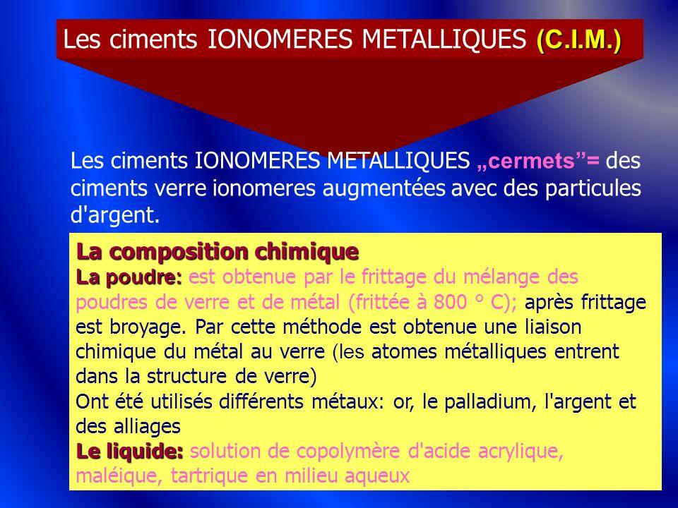48 (C.I.M.) Les ciments IONOMERES METALLIQUES (C.I.M.) Les ciments IONOMERES METALLIQUES cermets= des ciments verre ionomeres augmentées avec des part