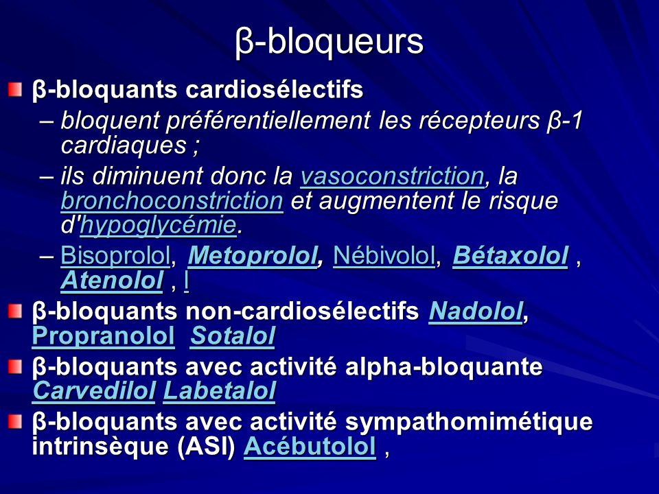 β-bloqueurs β-bloquants cardiosélectifs –bloquent préférentiellement les récepteurs β-1 cardiaques ; –ils diminuent donc la vasoconstriction, la bronc