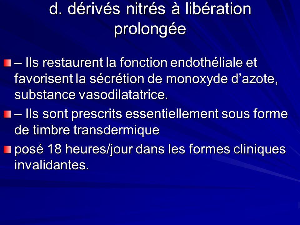 d. dérivés nitrés à libération prolongée – Ils restaurent la fonction endothéliale et favorisent la sécrétion de monoxyde dazote, substance vasodilata