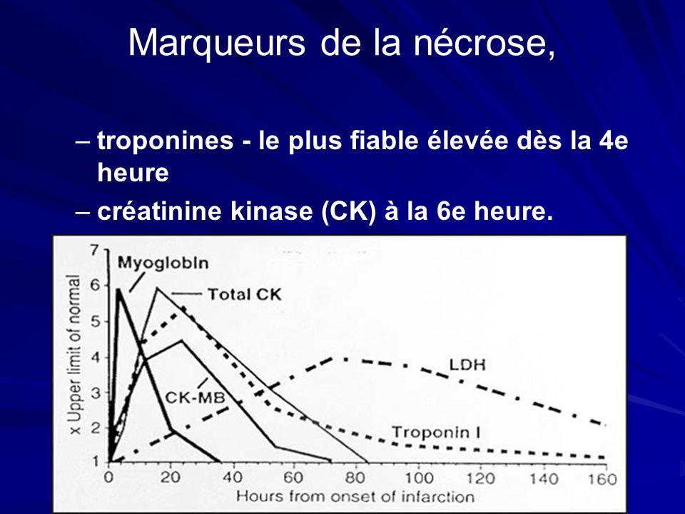 Marqueurs de la nécrose, – –troponines - le plus fiable élevée dès la 4e heure – –créatinine kinase (CK) à la 6e heure.