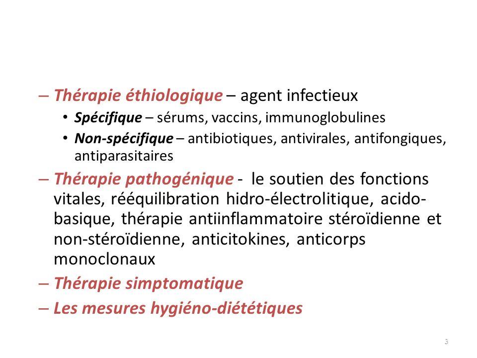 – Thérapie éthiologique – agent infectieux Spécifique – sérums, vaccins, immunoglobulines Non-spécifique – antibiotiques, antivirales, antifongiques,