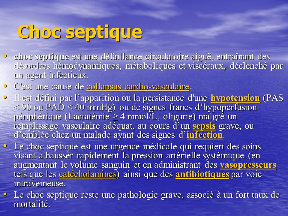 Choc septique choc septique est une défaillance circulatoire aiguë, entraînant des désordres hémodynamiques, métaboliques et viscéraux, déclenché par un agent infectieux.