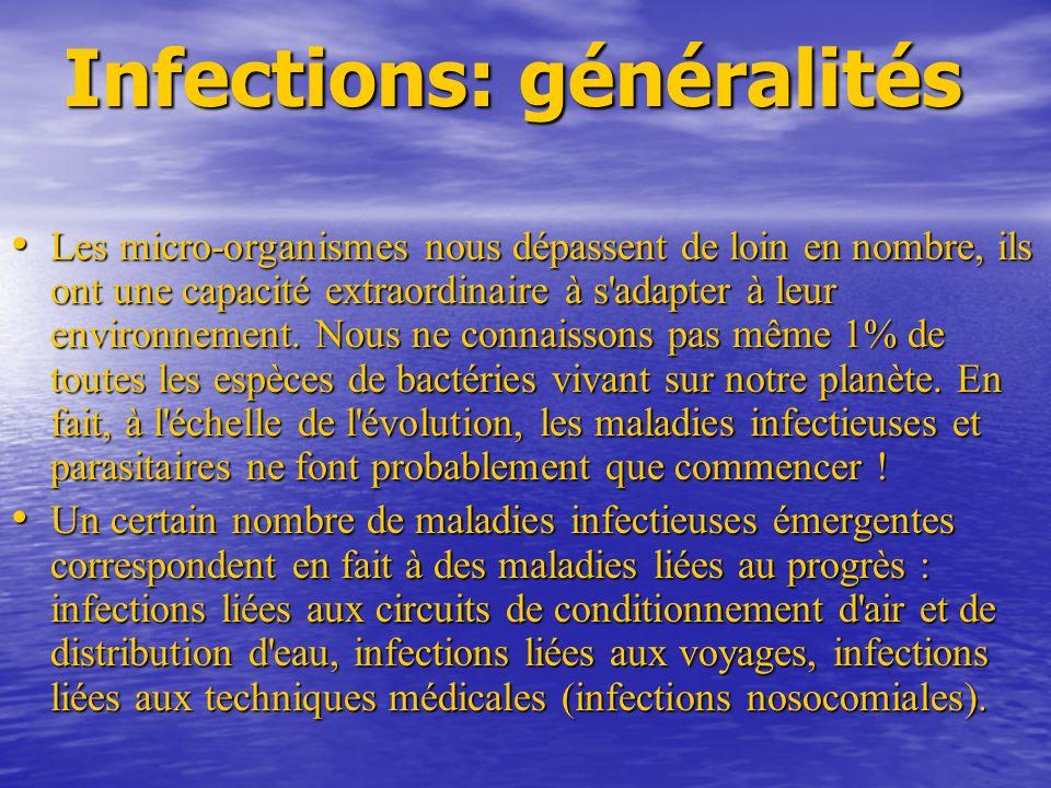 Infections: généralités Les micro-organismes nous dépassent de loin en nombre, ils ont une capacité extraordinaire à s adapter à leur environnement.