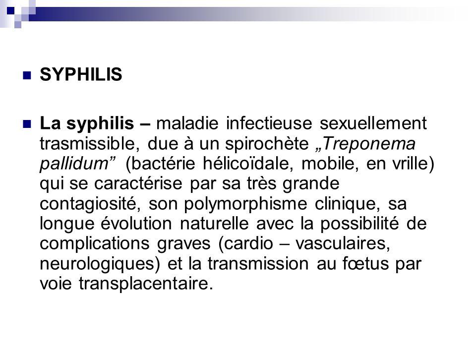 SYPHILIS La syphilis – maladie infectieuse sexuellement trasmissible, due à un spirochète Treponema pallidum (bactérie hélicoïdale, mobile, en vrille)