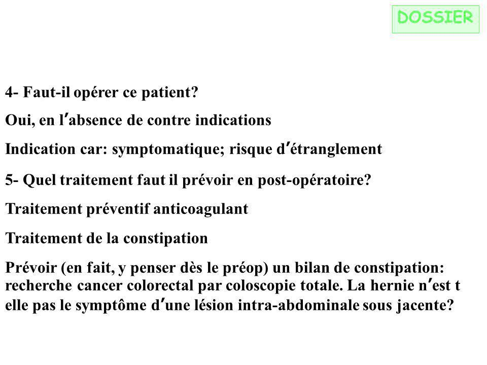 DOSSIER 4- Faut-il opérer ce patient? Oui, en labsence de contre indications Indication car: symptomatique; risque détranglement 5- Quel traitement fa