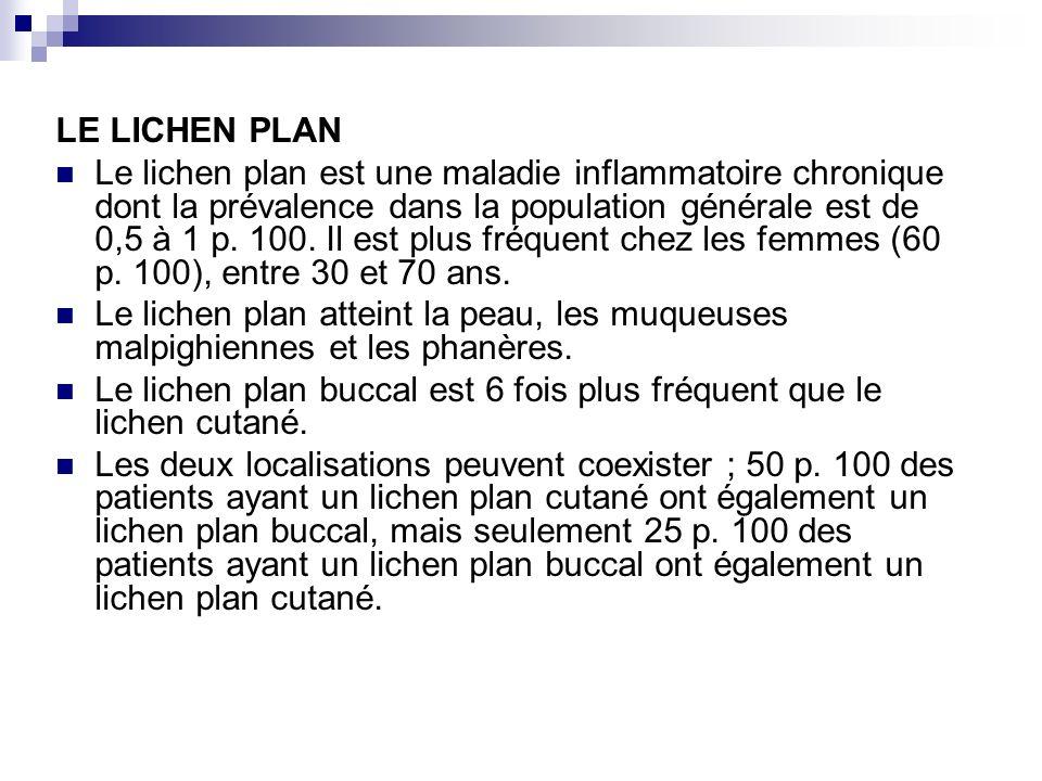 LE LICHEN PLAN Le lichen plan est une maladie inflammatoire chronique dont la prévalence dans la population générale est de 0,5 à 1 p. 100. Il est plu