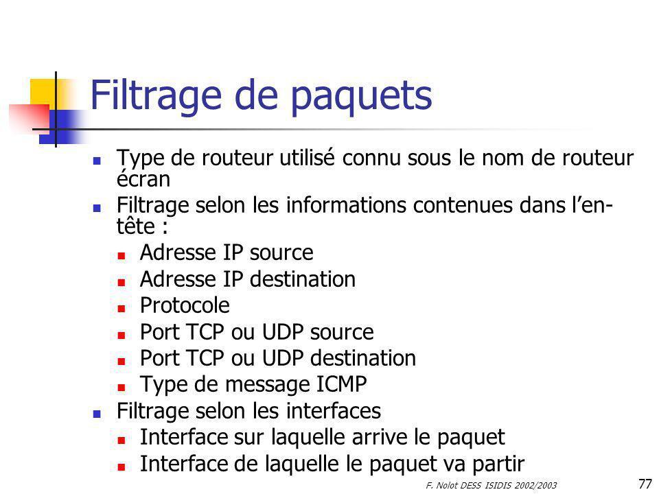 F. Nolot DESS ISIDIS 2002/2003 77 Filtrage de paquets Type de routeur utilisé connu sous le nom de routeur écran Filtrage selon les informations conte