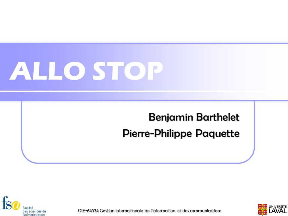 GIE-64374 Gestion internationale de l information et des communications ALLO STOP Benjamin Barthelet Pierre-Philippe Paquette