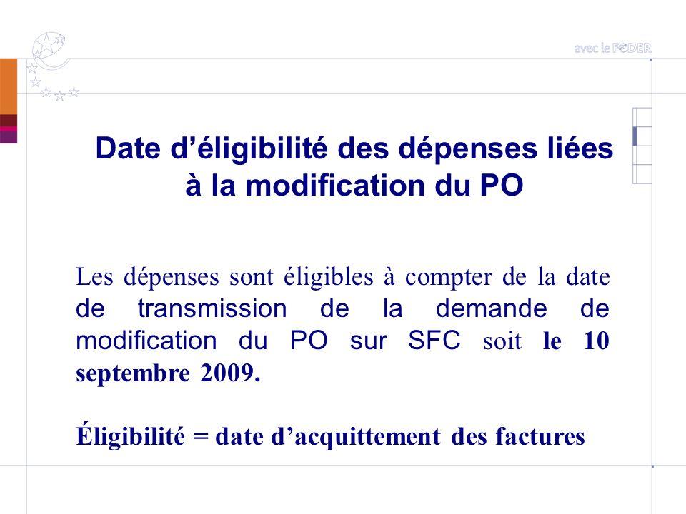 Date déligibilité des dépenses liées à la modification du PO Les dépenses sont éligibles à compter de la date de transmission de la demande de modific