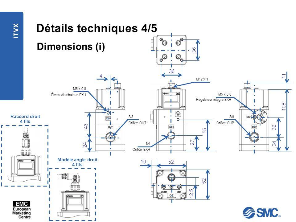 ITVX Détails techniques 4/5 Dimensions (i) M5 x 0.8 Régulateur intégré EXH 36 10 52 12.5 24 108 36 11 24 43 4 M5 x 0.8 Électrodistributeur EXH 3/8 Ori