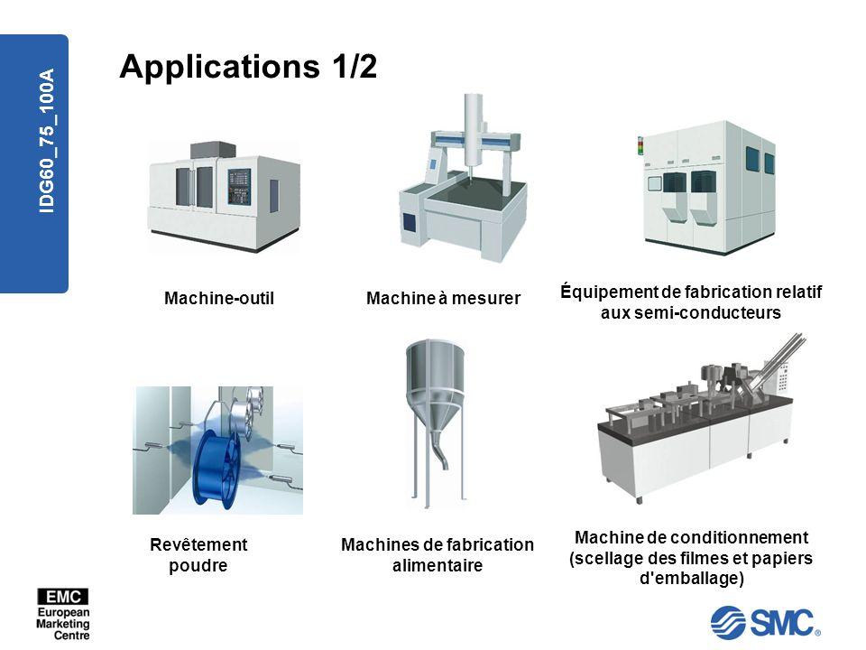 IDG60_75_100A Applications 1/2 Machine-outil Machine à mesurer Équipement de fabrication relatif aux semi-conducteurs Revêtement poudre Machines de fa