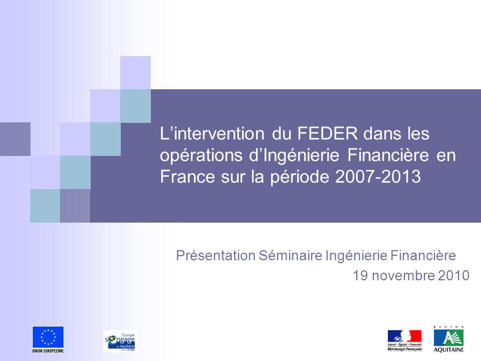 Lintervention du FEDER dans les opérations dIngénierie Financière en France sur la période 2007-2013 Présentation Séminaire Ingénierie Financière 19 n