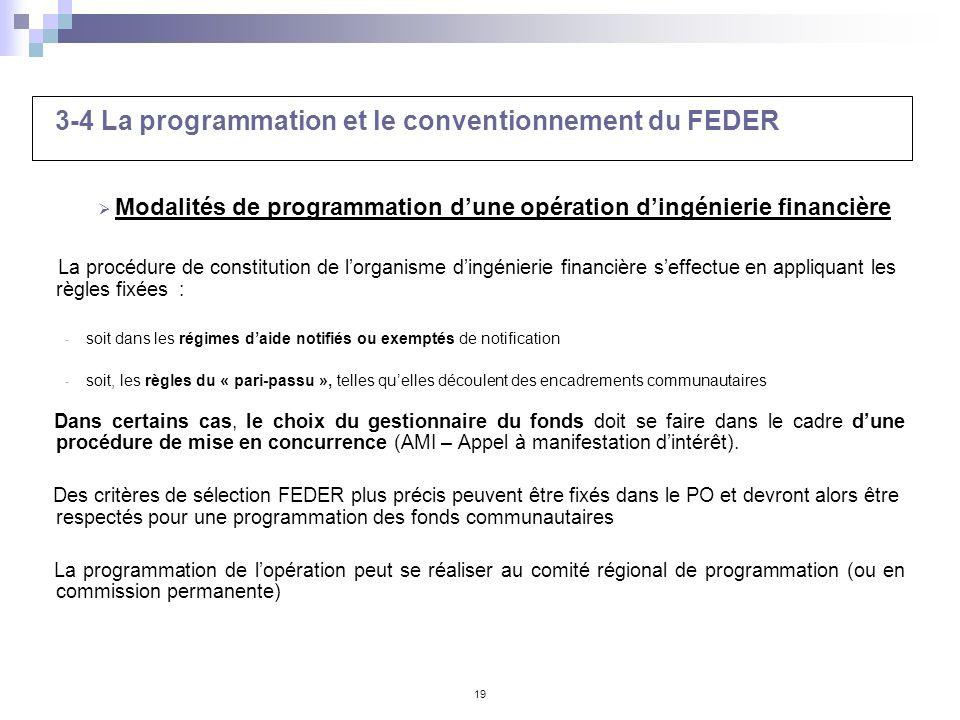19 3-4 La programmation et le conventionnement du FEDER Modalités de programmation dune opération dingénierie financière La procédure de constitution