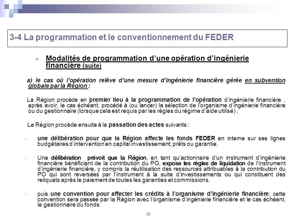 20 3-4 La programmation et le conventionnement du FEDER Modalités de programmation dune opération dingénierie financière (suite) a) le cas où lopérati