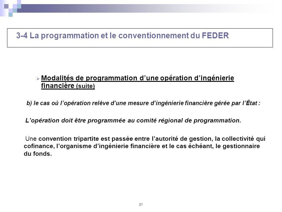 21 3-4 La programmation et le conventionnement du FEDER Modalités de programmation dune opération dingénierie financière (suite) b) le cas où lopérati