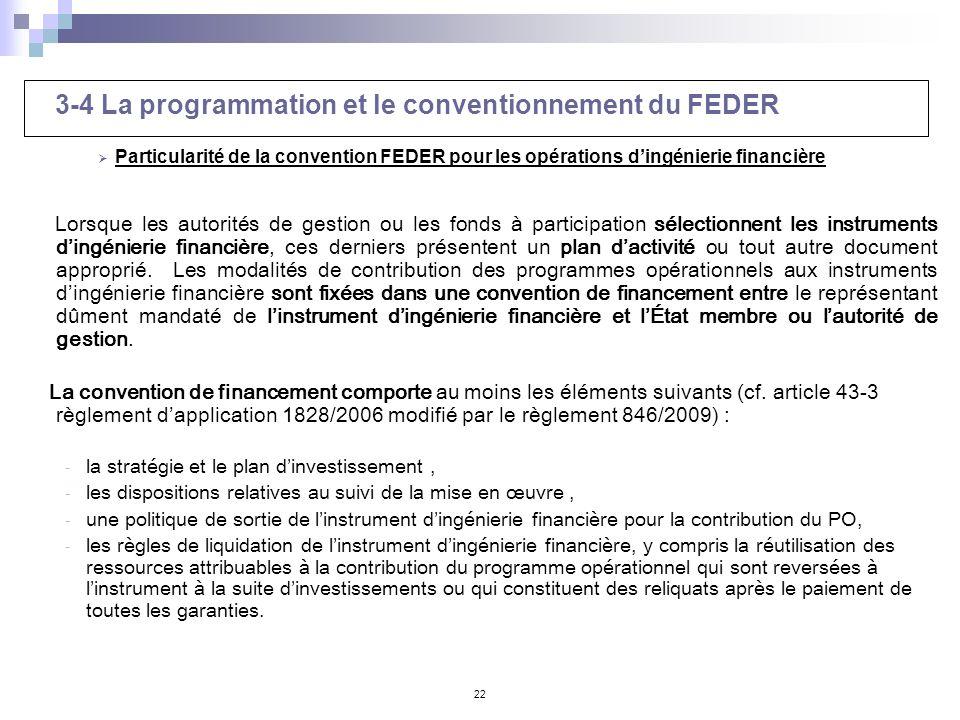 22 3-4 La programmation et le conventionnement du FEDER Particularité de la convention FEDER pour les opérations dingénierie financière Lorsque les au