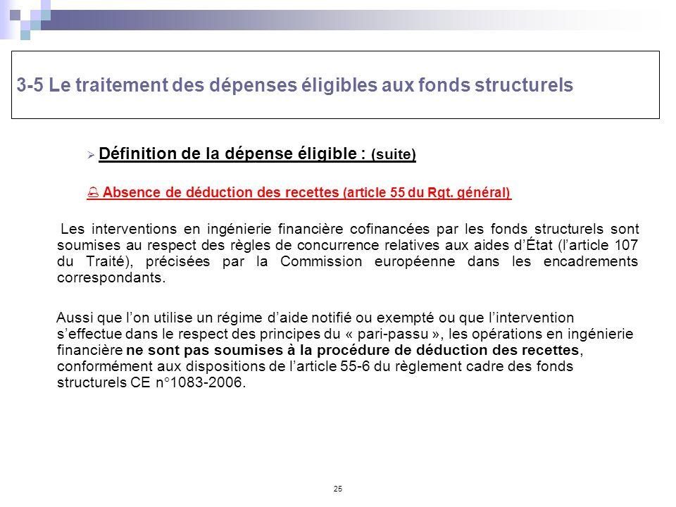 25 3-5 Le traitement des dépenses éligibles aux fonds structurels Définition de la dépense éligible : (suite) Absence de déduction des recettes (artic