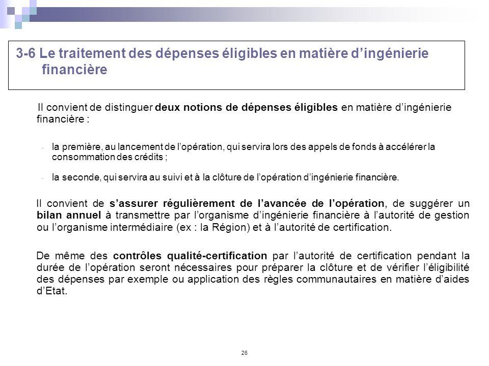 26 3-6 Le traitement des dépenses éligibles en matière dingénierie financière Il convient de distinguer deux notions de dépenses éligibles en matière