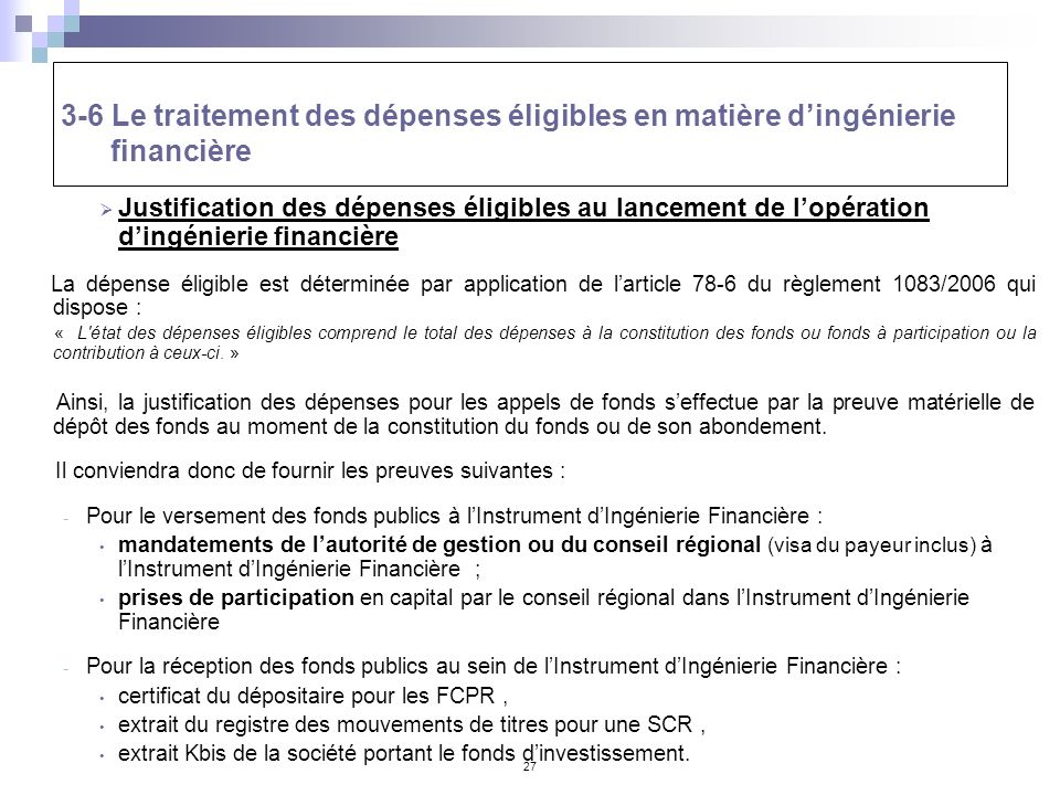 27 3-6 Le traitement des dépenses éligibles en matière dingénierie financière Justification des dépenses éligibles au lancement de lopération dingénie