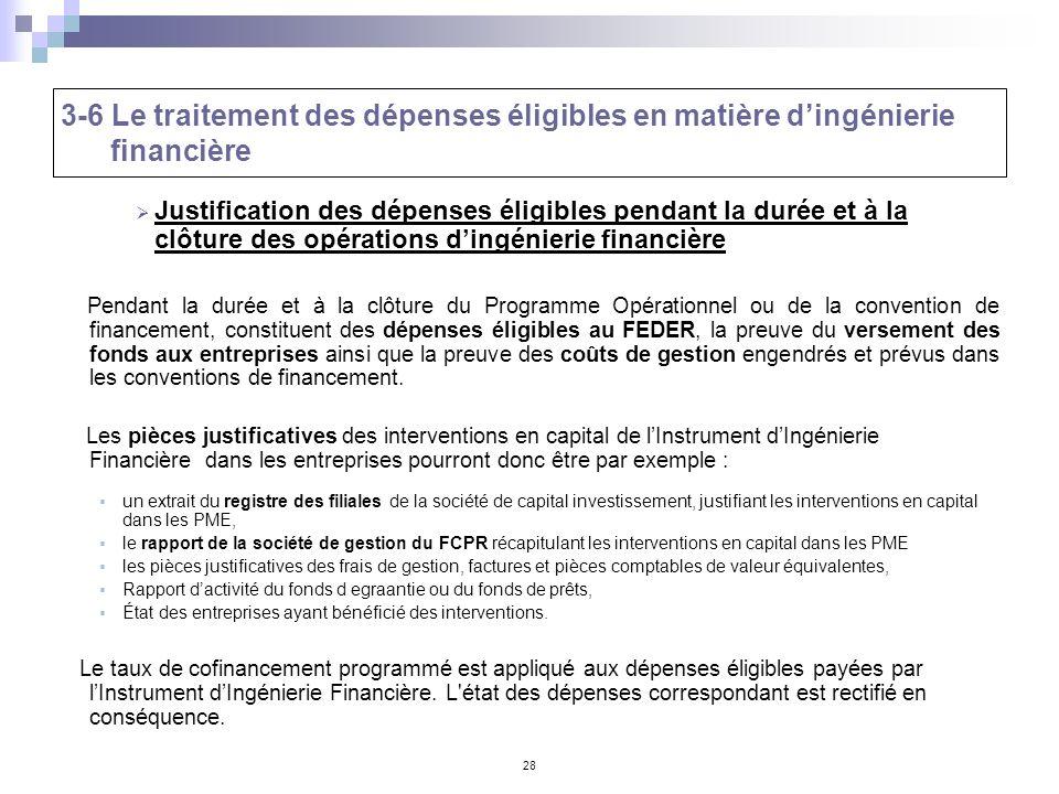 28 3-6 Le traitement des dépenses éligibles en matière dingénierie financière Justification des dépenses éligibles pendant la durée et à la clôture de