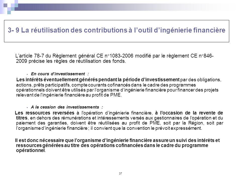37 3- 9 La réutilisation des contributions à loutil dingénierie financière Larticle 78-7 du Règlement général CE n°1083-2006 modifié par le règlement