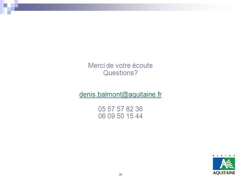 38 Merci de votre écoute Questions? denis.balmont@aquitaine.fr 05 57 57 82 36 06 09 50 15 44