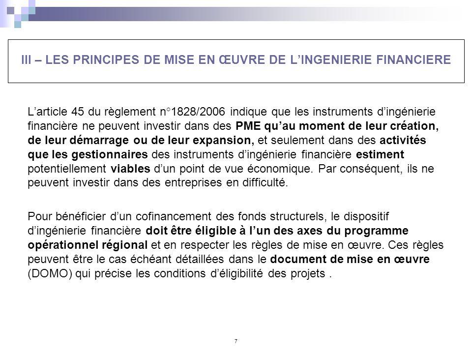 7 III – LES PRINCIPES DE MISE EN ŒUVRE DE LINGENIERIE FINANCIERE Larticle 45 du règlement n°1828/2006 indique que les instruments dingénierie financiè