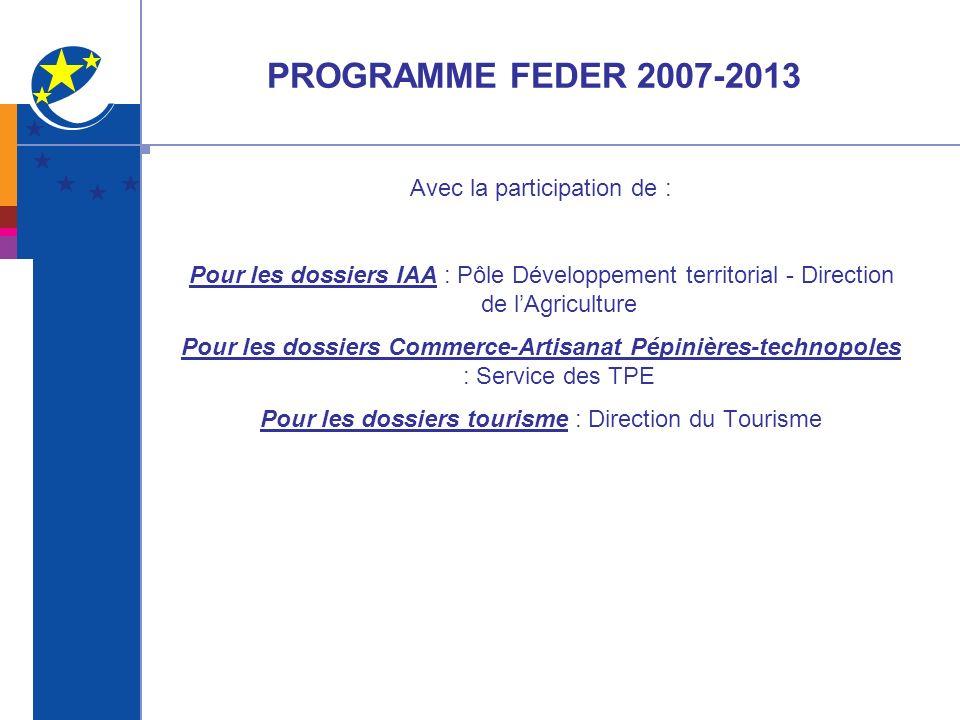 PROGRAMME FEDER 2007-2013 Avec la participation de : Pour les dossiers IAA : Pôle Développement territorial - Direction de lAgriculture Pour les dossi