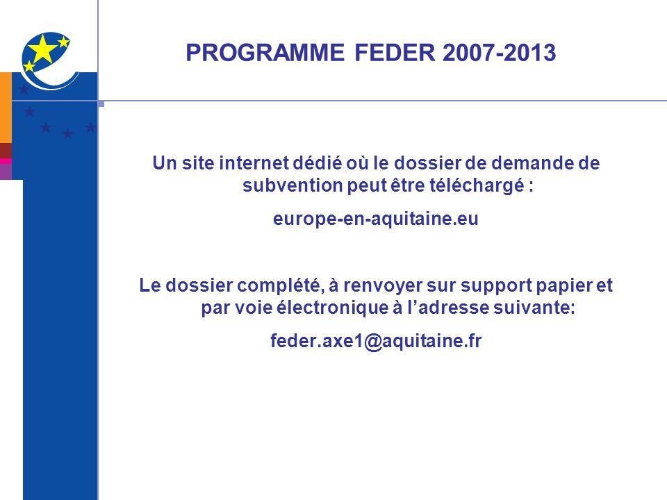 PROGRAMME FEDER 2007-2013 Un site internet dédié où le dossier de demande de subvention peut être téléchargé : europe-en-aquitaine.eu Le dossier compl