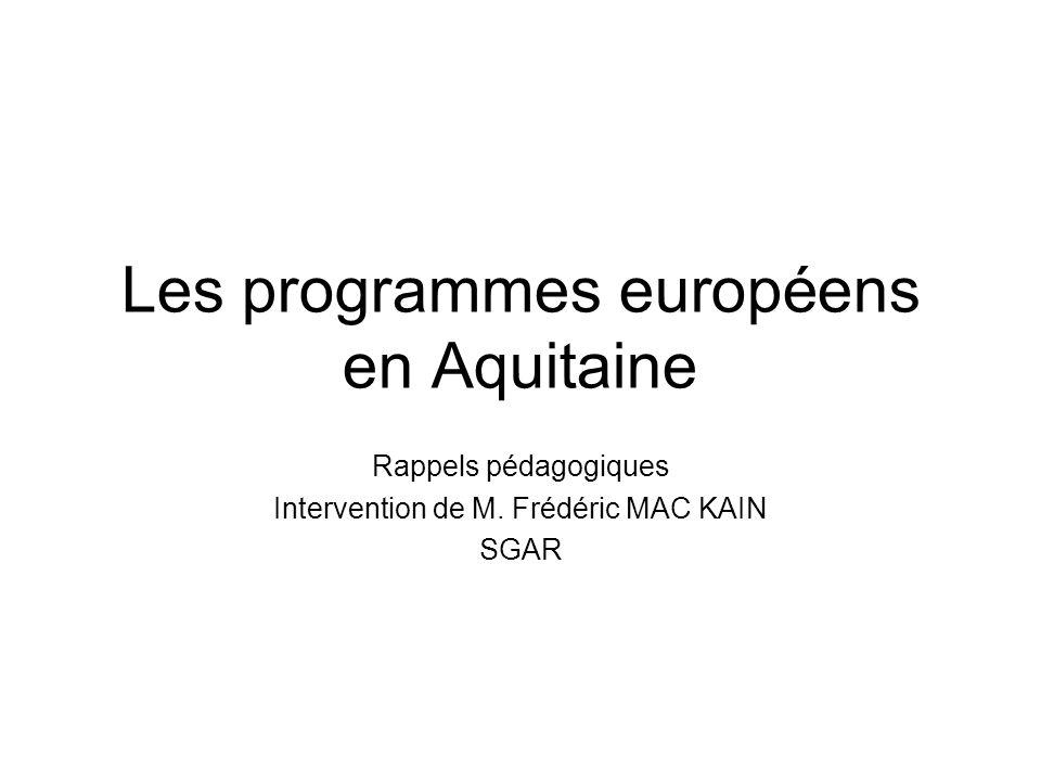 Les programmes européens en Aquitaine Rappels pédagogiques Intervention de M. Frédéric MAC KAIN SGAR