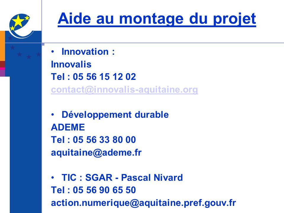 Aide au montage du projet Innovation : Innovalis Tel : 05 56 15 12 02 contact@innovalis-aquitaine.org Développement durable ADEME Tel : 05 56 33 80 00