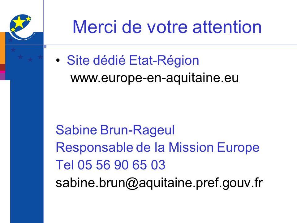 Merci de votre attention Site dédié Etat-Région www.europe-en-aquitaine.eu Sabine Brun-Rageul Responsable de la Mission Europe Tel 05 56 90 65 03 sabi