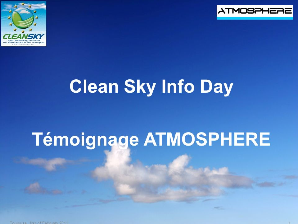 Clean Sky Info Day Témoignage ATMOSPHERE 1Toulouse, 1rst of February 2011