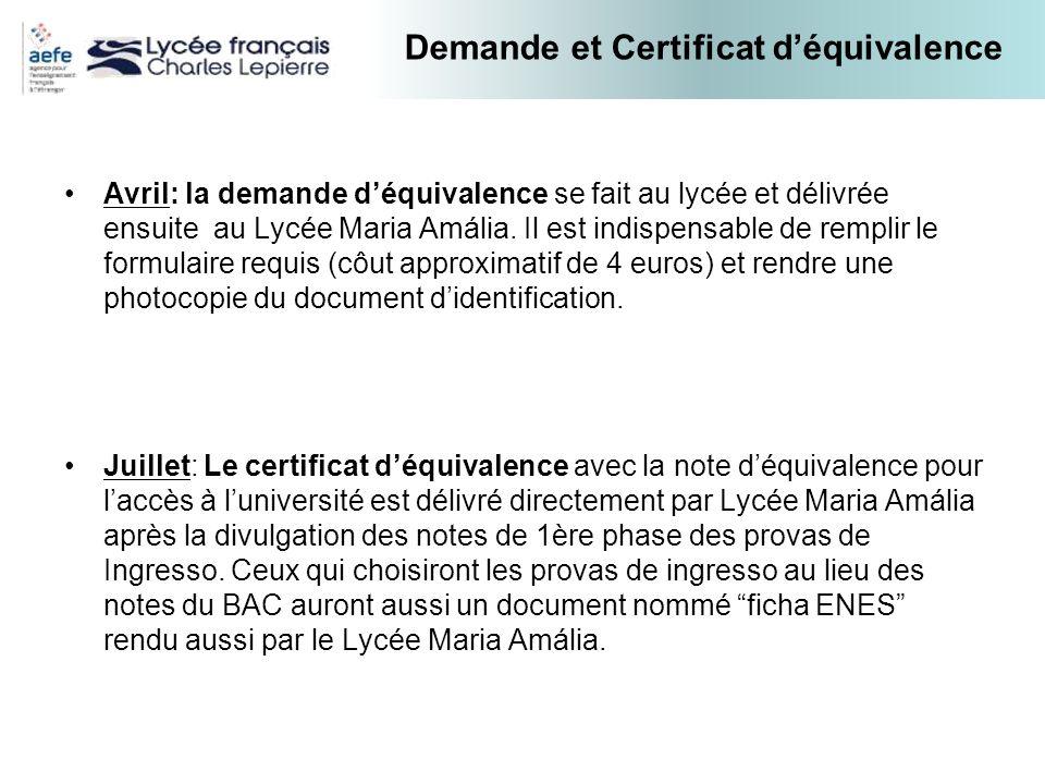 Demande et Certificat déquivalence Avril: la demande déquivalence se fait au lycée et délivrée ensuite au Lycée Maria Amália. Il est indispensable de