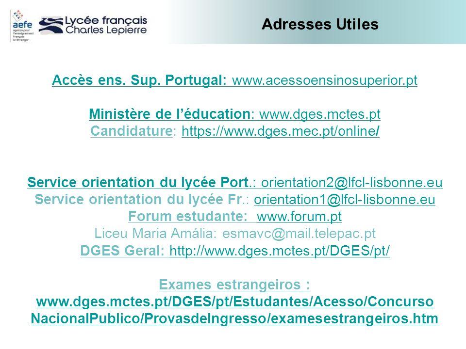 Accès ens. Sup. Portugal: www.acessoensinosuperior.pt Ministère de léducation: www.dges.mctes.pt Candidature: https://www.dges.mec.pt/online/https://w