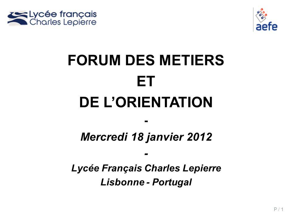 P / 1 FORUM DES METIERS ET DE LORIENTATION - Mercredi 18 janvier 2012 - Lycée Français Charles Lepierre Lisbonne - Portugal