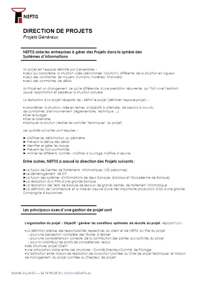 NEFTIS Michel SILLAND – – 06 74 95 05 21– msilland@neftis.eu La conduite de projet - Objectif : connaître à tout instant le statut du projet (avancement, qualité) et le maintenir conforme aux prévisions.