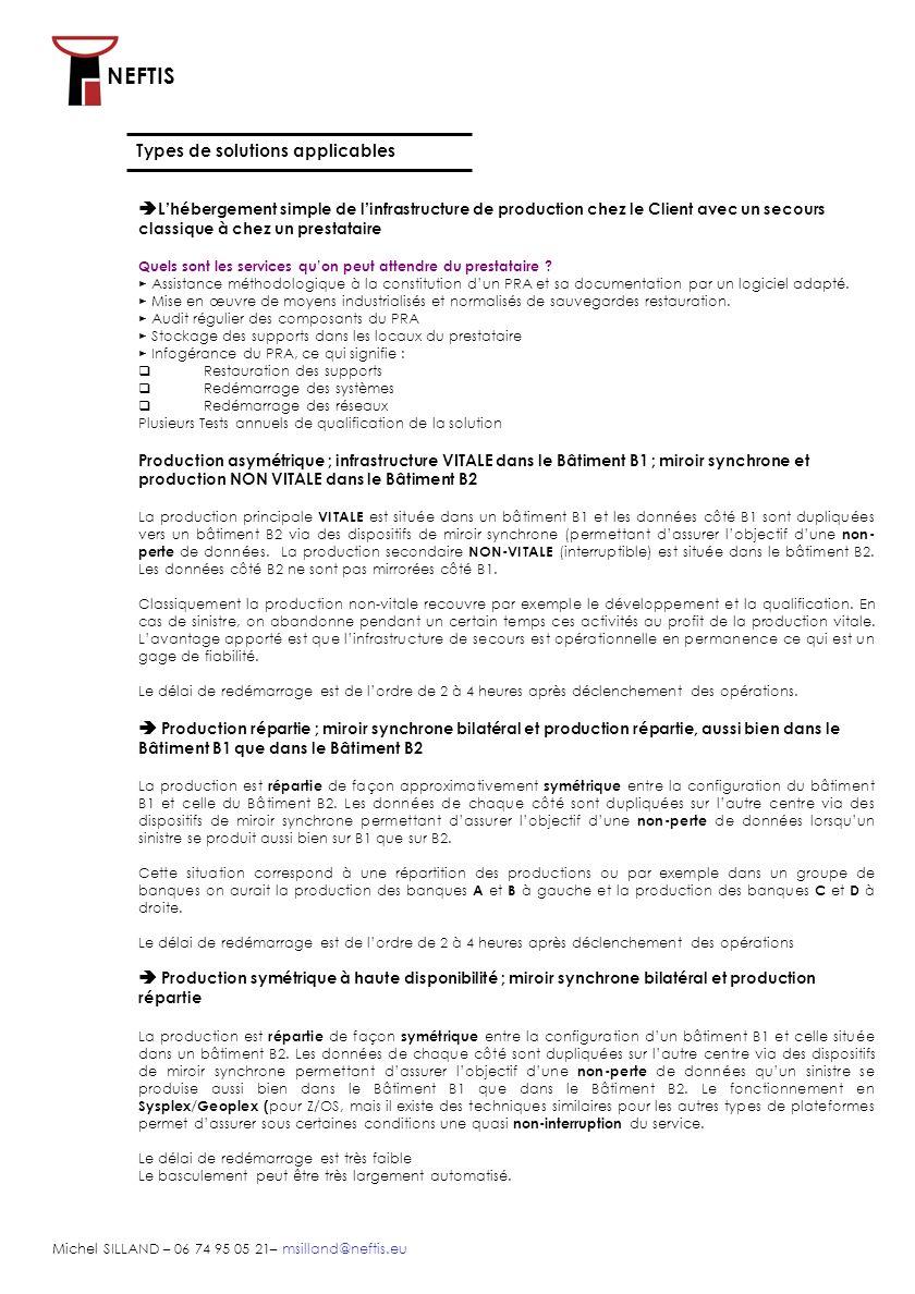 NEFTIS Michel SILLAND – 06 74 95 05 21– msilland@neftis.eu Types de solutions applicables Lhébergement simple de linfrastructure de production chez le Client avec un secours classique à chez un prestataire Quels sont les services quon peut attendre du prestataire .