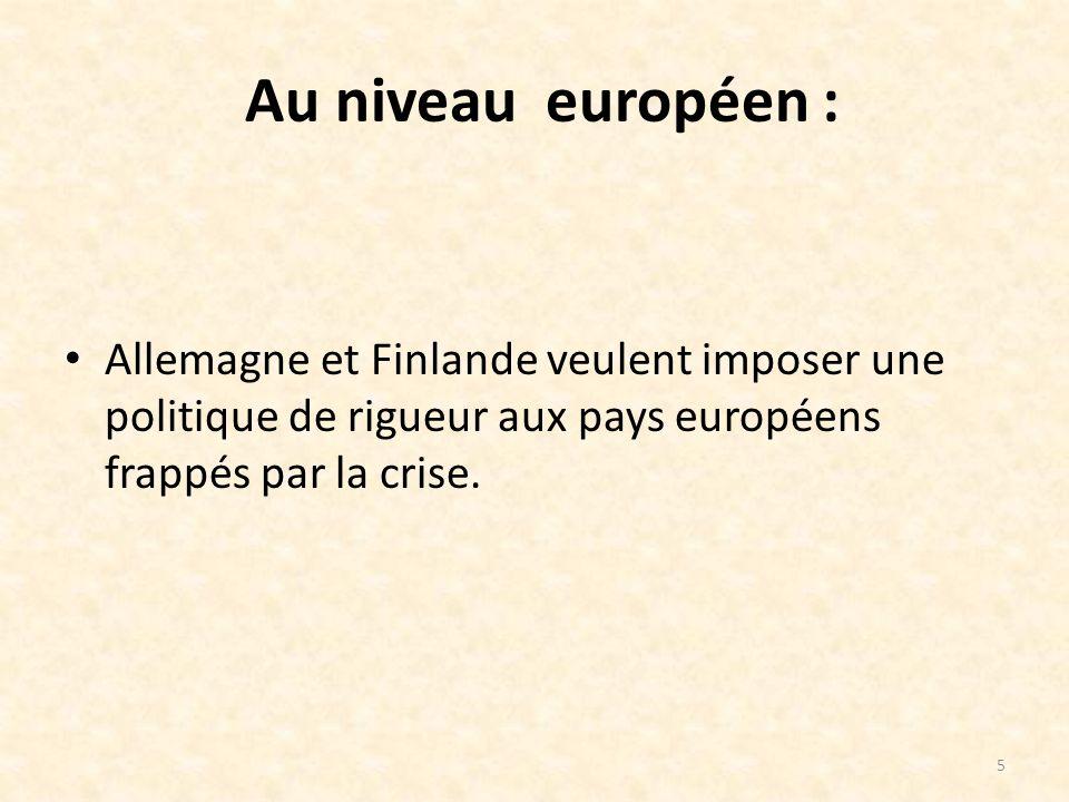 Au niveau européen : Allemagne et Finlande veulent imposer une politique de rigueur aux pays européens frappés par la crise.