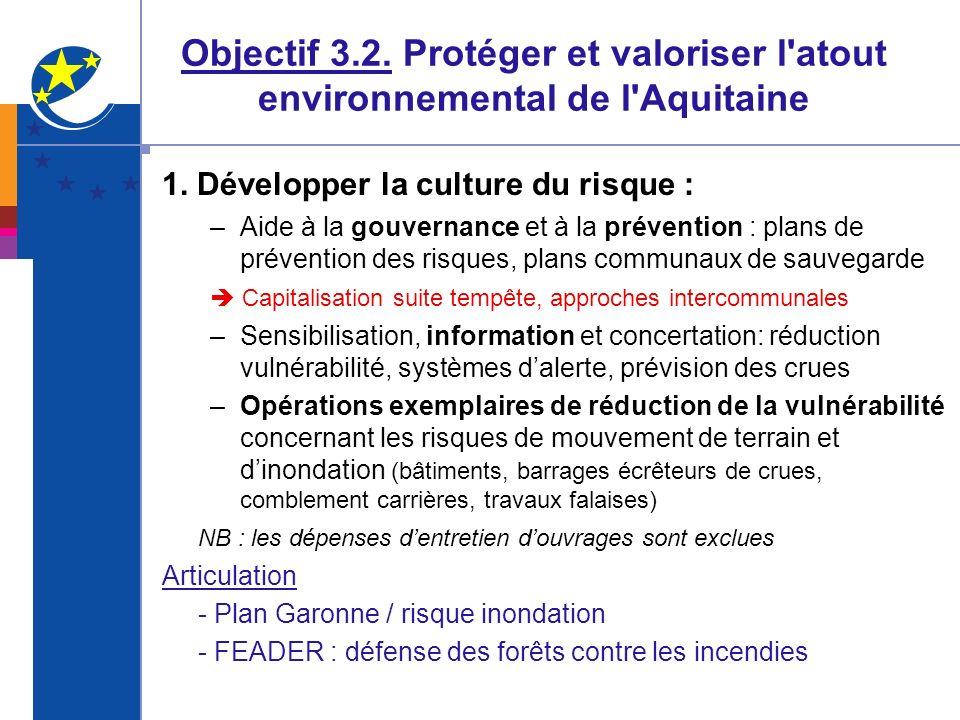Objectif 3.2. Protéger et valoriser l'atout environnemental de l'Aquitaine 1. Développer la culture du risque : –Aide à la gouvernance et à la prévent
