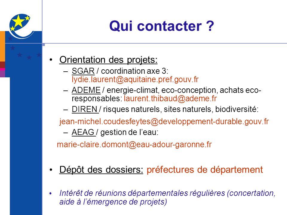 Qui contacter ? Orientation des projets: –SGAR / coordination axe 3: lydie.laurent@aquitaine.pref.gouv.fr –ADEME / energie-climat, eco-conception, ach
