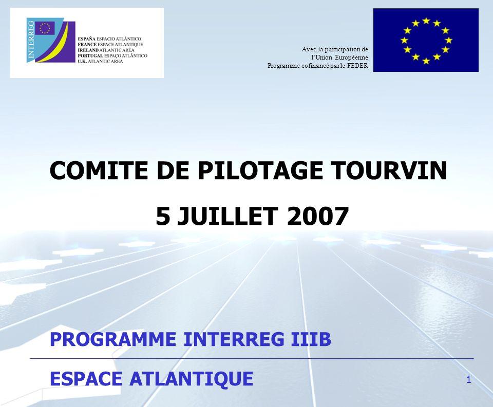1 COMITE DE PILOTAGE TOURVIN 5 JUILLET 2007 PROGRAMME INTERREG IIIB ESPACE ATLANTIQUE Avec la participation de lUnion Européenne Programme cofinancé p