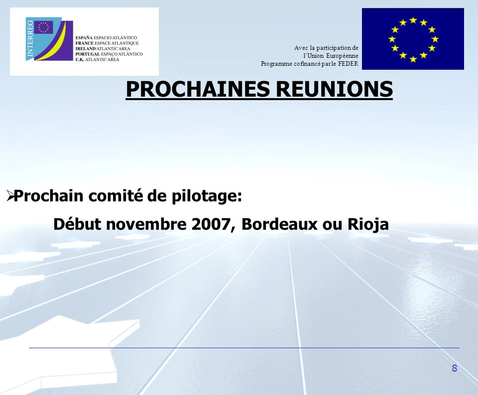 8 PROCHAINES REUNIONS Avec la participation de lUnion Européenne Programme cofinancé par le FEDER Prochain comité de pilotage: Début novembre 2007, Bo
