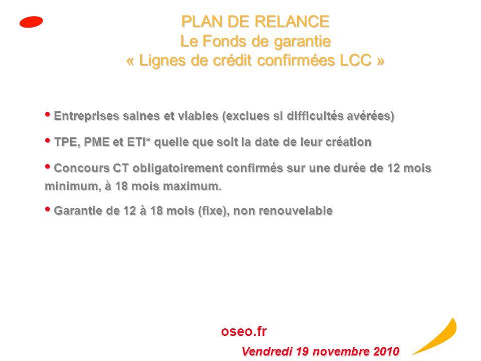 oseo.fr PLAN DE RELANCE Le Fonds de Garantie « Renforcement de la Trésorerie RT » TPE, PME, ETI* saines quelle que soit la date de leur création (excl