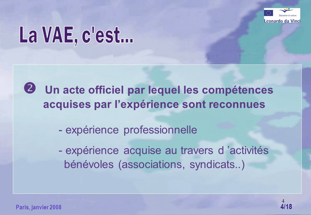 4 Paris, janvier 2008 Un acte officiel par lequel les compétences acquises par lexpérience sont reconnues - expérience professionnelle - expérience acquise au travers d activités bénévoles (associations, syndicats..) 4/18